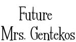 Future  Mrs. Gentekos
