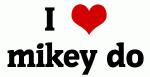 I Love mikey do