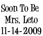 Soon To Be  Mrs. Leto 11-14-2009