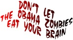 Don't let the Obama Zombies eat your brain