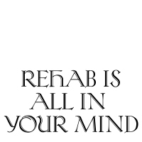 Rehab is all in your mind