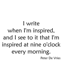 I write when I'm inspired, and I see to it that...