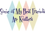 Some of My Best Friends Are Knitters