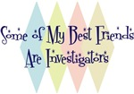 Some of My Best Friends Are Investigators