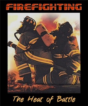Firefighting: The Heat of Battle