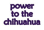 Chihuahua - Power To The Chihuahua