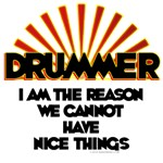 Drummer: I Am The Reason We Cannot Have Nice Things T-Shirts