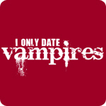 I only date vampires