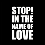 Stop In The Name of Love 2