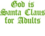 Christmas Parody T-shirts & Gifts | God is Santa Claus for Adults