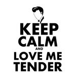 Keep Calm and Love Me Tender