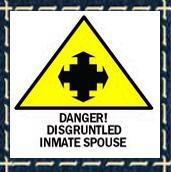 DANGER Disgruntled Inmate Spouse