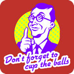 Don't forget to cup the balls