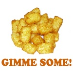 Gimme Some (of your tots)! 