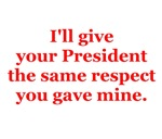 I'll give your President the same respect