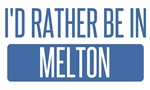 I'd rather be in Melton