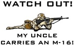 WATCH OUT! MY UNCLE CARRIES AN M-16!