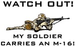 WATCH OUT! MY SOLDIER CARRIES AN M-16