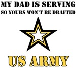 My Dad is serving so yours won't be drafted!