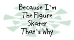 Because I'm The Figure Skater