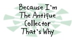 Because I'm The Antique Collector