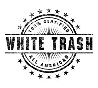 100% Certified All American White Trash