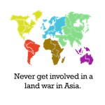Never Get Involved In A Land War In Asia