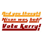 And you thought Nixon was bad?<br>Vote Kerry!