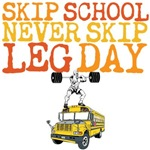 Skip School Never Skip Leg Day