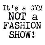 it's a gym not a fashion show