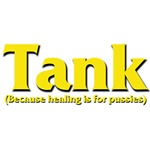Tank - Because healing is for pussies!