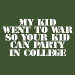 My Kid Went to War So Your Kid Can Party in Colleg
