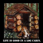 Life is Good in a Log Cabin
