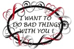 I want to do bad things with you!