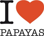 I LOVE PAPAYAS