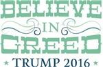 Believe in Greed Trump 2016