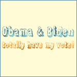 Obama and Biden Totally Have My Vote!
