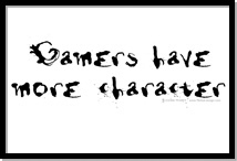 Gamers Have More Character