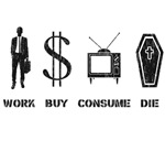 Work, Buy, Consume, Die - The Circle of Life