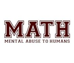 MATH is Mental Abuse To Humans