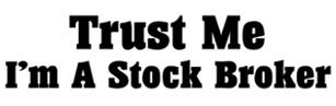 Trust Me I'm a Stock Broker t-shirts