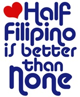 Half Filipino is better than none