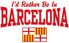 I'd Rather Be In Barcelona t-shirts