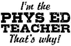 I'm The Phys Ed Teacher That's Why t-shi