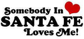 Somebody In Santa Fe Loves Me t-shirt