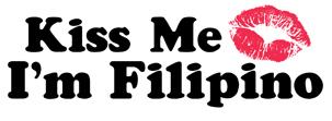 Kiss Me I'm Filipino t-shirts