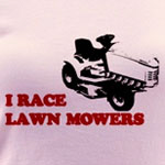 I race lawn mowers.