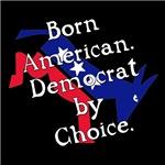 Born American. Democrat by Choice.