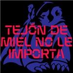 TEJÓN DE MIEL NO LE IMPORTA