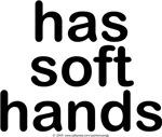 Has soft hands